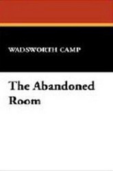 The Abandoned Room, by Wadsworth Camp (Paperback)