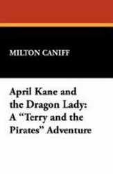 """April Kane and the Dragon Lady: A """"Terry and the Pirates"""" Adventure, by Milton Caniff (Paperback)"""