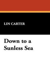 Down to a Sunless Sea, by Lin Carter (Case Laminate Hardcover)