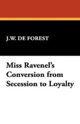 Miss Ravenel's Conversion from Secession to Loyalty, by J.W. de Forest (Paperback)