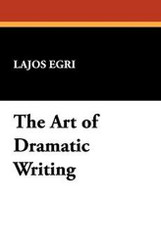 The Art of Dramatic Writing, by Lajos Egri (Case Laminate Hardcover)