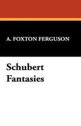 Schubert Fantasies, by A. Foxton Ferguson (Paperback)
