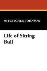 Life of Sitting Bull, by W. Fletcher Johnson (Hardcover)