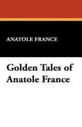 Golden Tales of Anatole France, by Anatole France, Anatole (Hardcover)