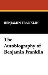 The Autobiography of Benjamin Franklin, by Benjamin Franklin (Hardcover)