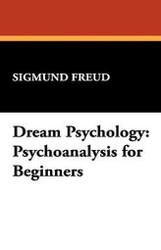 Dream Psychology: Psychoanalysis for Beginners, by Sigmund Freud (Paperback)
