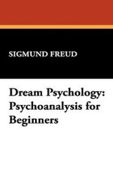 Dream Psychology: Psychoanalysis for Beginners, by Sigmund Freud (Hardcover)