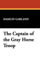The Captain of the Gray Horse Troop, by Hamlin Garland (Paperback)