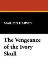 The Vengeance of the Ivory Skull, by Marion Harvey (Paperback)
