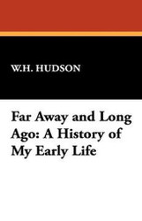 Far Away and Long Ago: A History of My Early Life, by W.H. Hudson (Paperback)