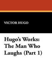 Hugo's Works: The Man Who Laughs (Part 1), by Victor Hugo (Paperback)