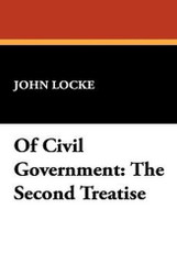Of Civil Government: The Second Treatise, by John Locke (Paperback)
