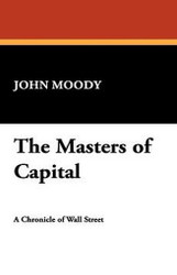 The Masters of Capital, by John Moody (Hardcover)