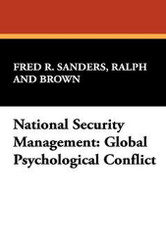 National Security Management: Global Psychological Conflict, by Ralph Sanders and Fred R. Brown (Paperback)