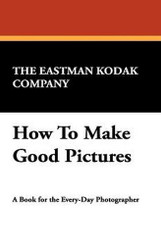 How To Make Good Pictures, by The Eastman Kodak Company (Hardcover)