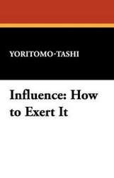 Influence: How to Exert It, by Yoritomo-Tashi (Paperback)
