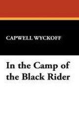 In the Camp of the Black Rider, by Capwell Wyckoff (Paperback)