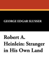 Robert A. Heinlein: Stranger in His Own Land, by George Edgar Slusser (trade pb)