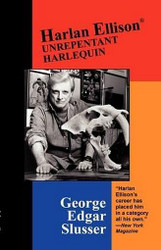 Harlan Ellison: Unrepentant Harlequin, by George Edgar Slusser (trade pb)