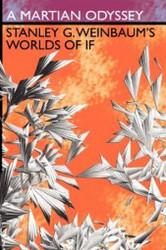 A Martian Odyssey: Stanley G. Weinbaum's Worlds of If, by Stanley G. Weinbaum (Hardcover)