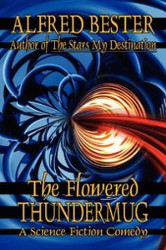 The Flowered Thundermug: A Science Fiction Comedy, by Alfred Bester (Paperback)