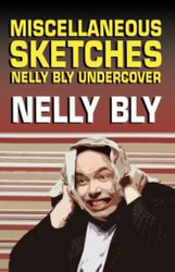 Miscellanous Sketches: Nelly Bly Undercover (Paperback)