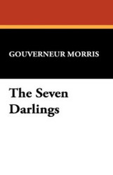 The Seven Darlings, by Gouverneur Morris (Paperback)