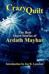 Crazy Quilt: The Best Short Stories of Ardath Mayhar (Paperback)