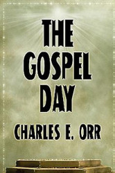 The Gospel Day; or, The Light Of Christianity, by Charles E. Orr (Paperback)