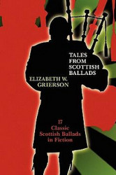 Tales from Scottish Ballads, by Elizabeth W. Grierson (Paperback)