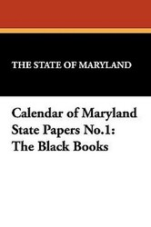 Calendar of Maryland State Papers No.1: The Black Books (Paperback)