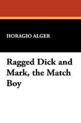 Ragged Dick and Mark, the Match Boy, by Horatio Alger Jr. (Hardcover)