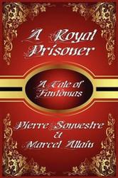 A Royal Prisoner, by Marcel Allain & Pierre Souvestre (Hardcover)