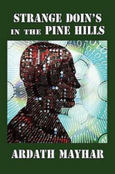 Strange Doin's in the Pine Hills: Stories of Fantasy and Mystery in East Texas, by Ardath Mayhar (Paperback)