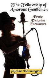 The Fellowship of Amorous Gentlemen: Erotic Victorian Encounters, by Michael Hemmingson (Paperback)