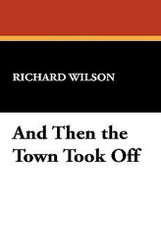 And Then the Town Took Off, by Richard Wilson (Hardcover)