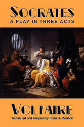 Socrates: A Play in Three Acts, by Voltaire (Paperback)
