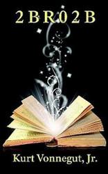 2 B R 0 2 B, by Kurt Vonnegut, Jr. (Chapbook)