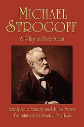 Michael Strogoff: A Play in Five Acts, by Jules Verne (Paperback)
