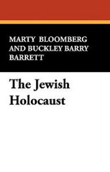The Jewish Holocaust, by Marty Bloomberg and Buckley Barry Barrett (hardcover)