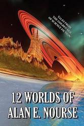 12 Worlds of Alan E. Nourse, by Alan E. Nourse (Paperback)