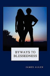 Byways to Blessedness, by James Allen (Paperback)