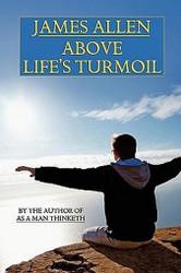 Above Life's Turmoil, by James Allen (Paperback)