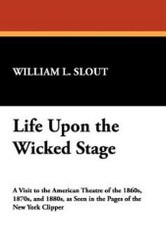 Life Upon the Wicked Stage, by William L. Slout (Paperback) 0893704636