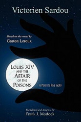 Louis XIV and the Affair of the Poisons: A Play in Five Acts, by Victorien Sardou