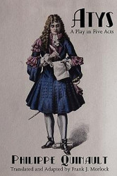 Atys: A Play in Five Acts, by Philippe Quinault