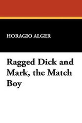 Ragged Dick and Mark, the Match Boy, by Horatio Alger Jr. (Paperback) 1434451879