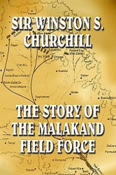 The Story of the Malakand Field Force, by Winston S. Churchill (Paperback)