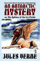 An Antarctic Mystery; or, The Sphinx of the Ice Fields: A Sequel to Edgar Allan Poe's The Narrative of Arthur Gordon Pym, by Jules Verne (Hardcover)