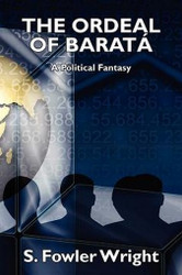 The Ordeal of Barata: A Political Fantasy, by S. Fowler Wright (Paperback)